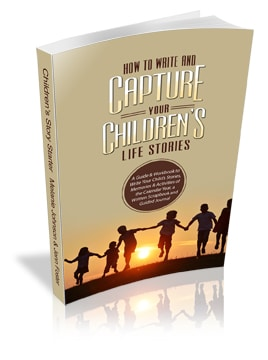 How to Write and Capture Your Children's Life Stories