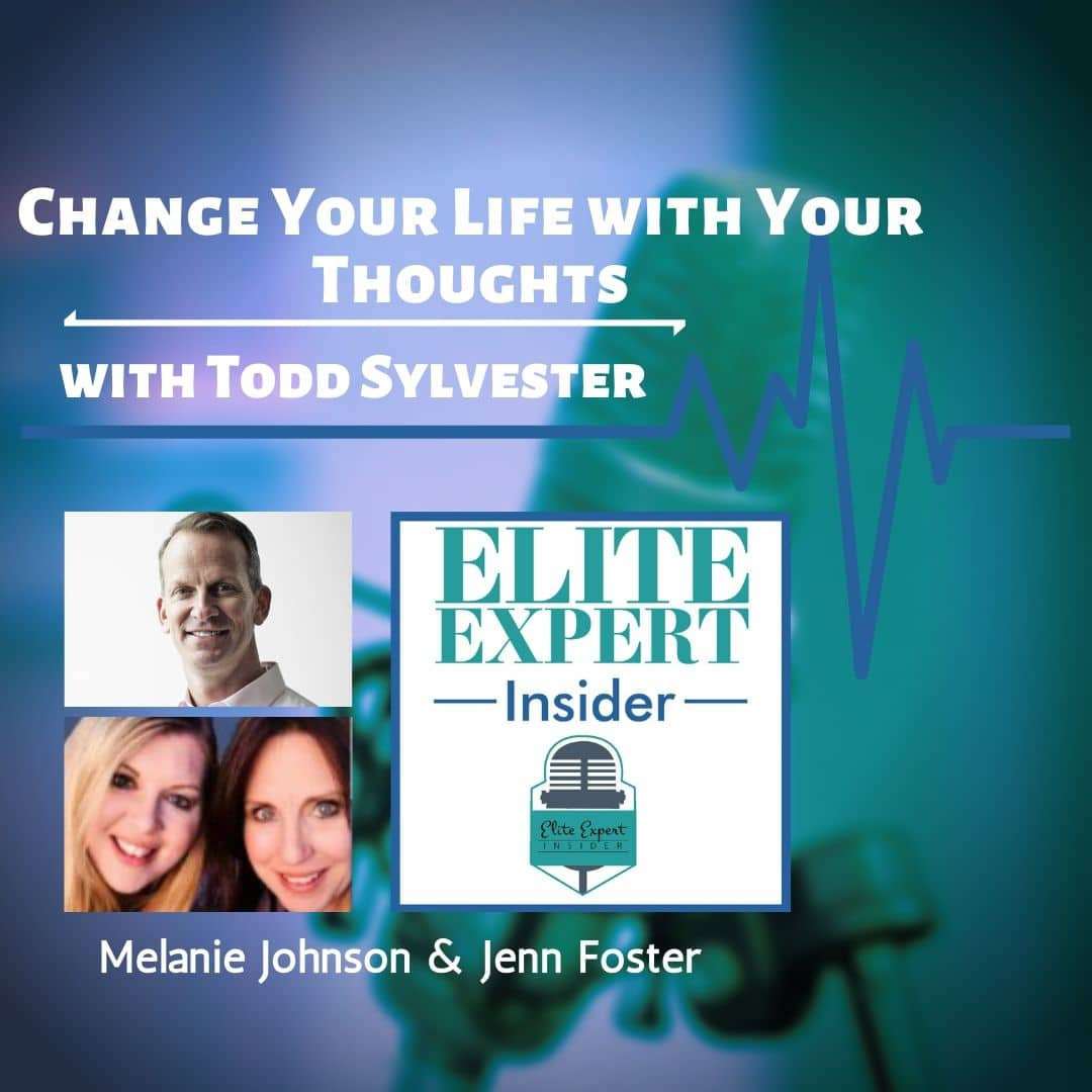 Change Your Life with Your Thoughts | with Todd Sylvester