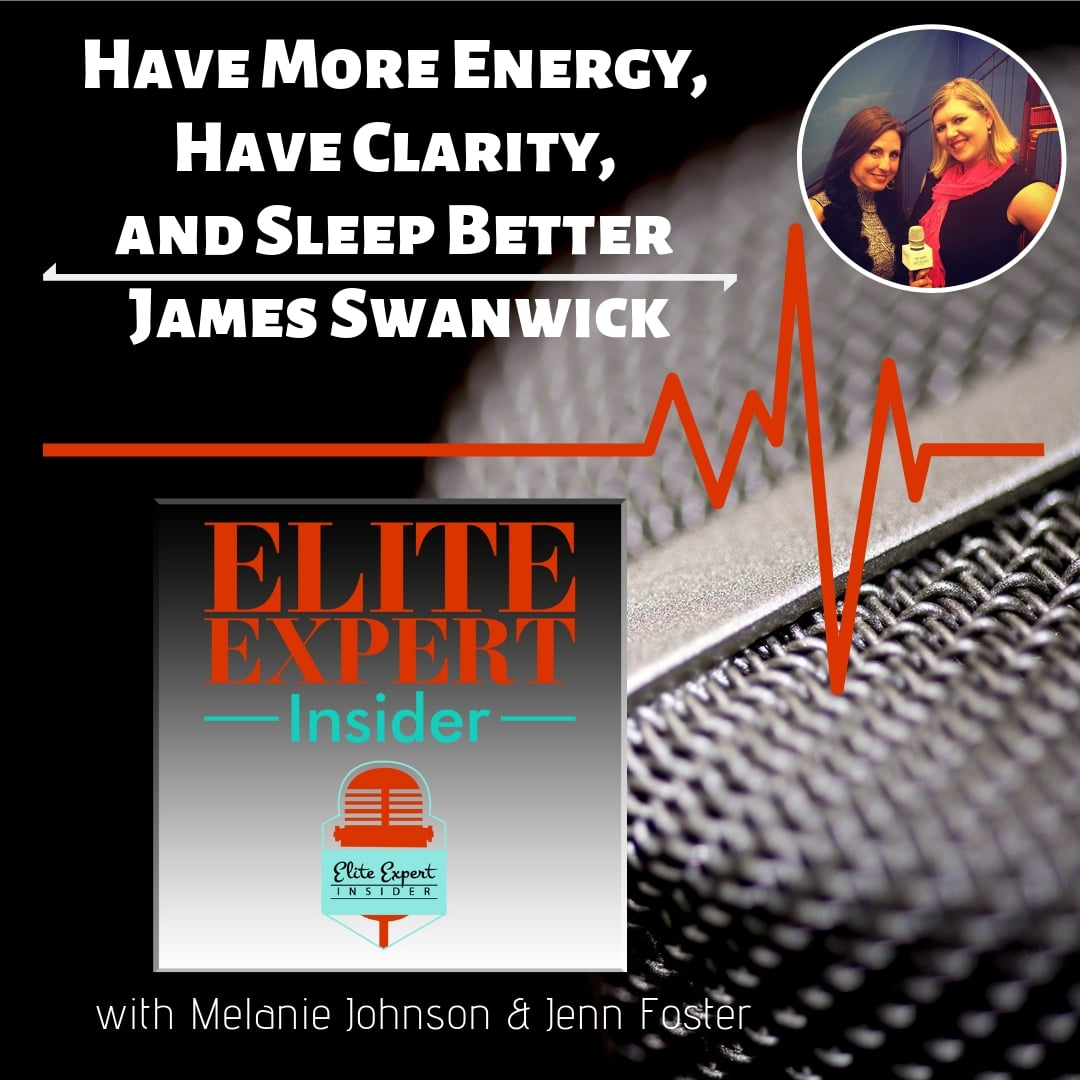 Have More Energy, Have Clarity, and Sleep Better With James Swanwick
