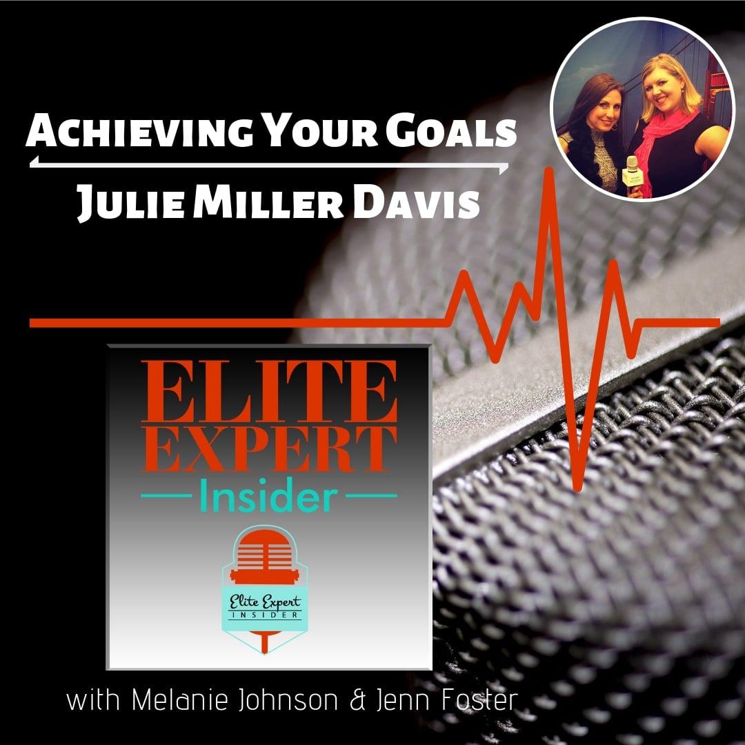 Achieving Your Goals With Julie Miller Davis