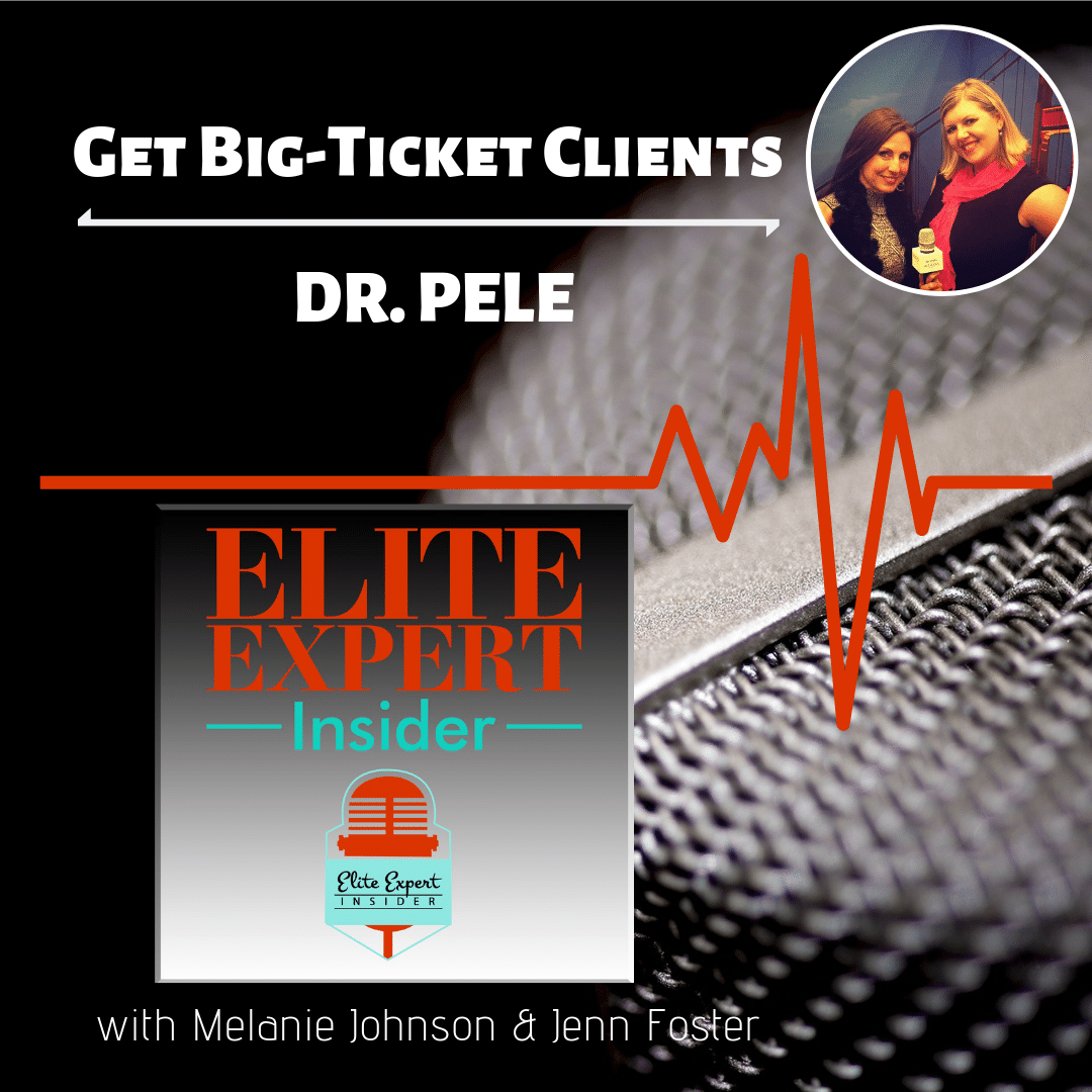 Get Big Ticket Clients with Dr. Pele