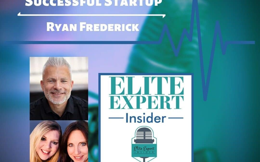 The Key To A Successful Startup With Ryan Frederick