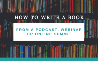 How to Write a Book from a Podcast, Webinar or Online Summit