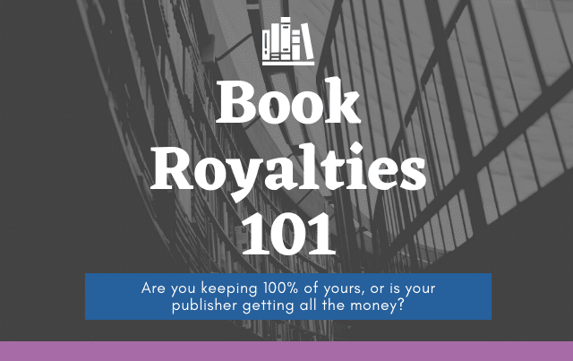 Book Royalties 101: Are you keeping 100% of yours, or is your publisher getting all the money?