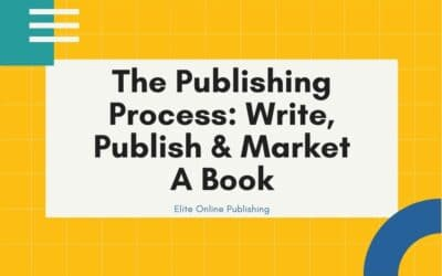 The Publishing Process: Write, Publish And Market A Book
