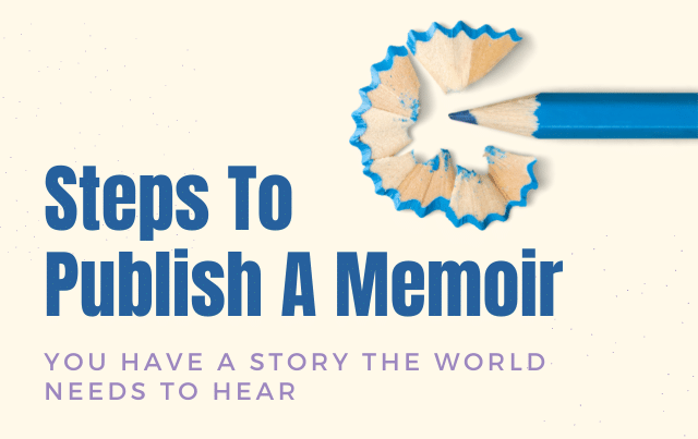 Steps To Publish A Memoir: You Have A Story The World Needs To Hear