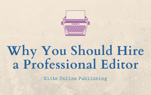 Why You Should Hire a Professional Editor