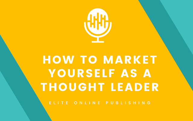 How to Market Yourself as a Thought Leader