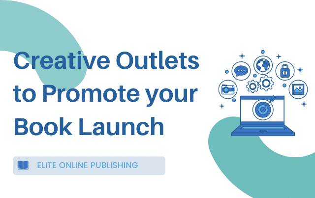 Creative Outlets to Promote your Book Launch