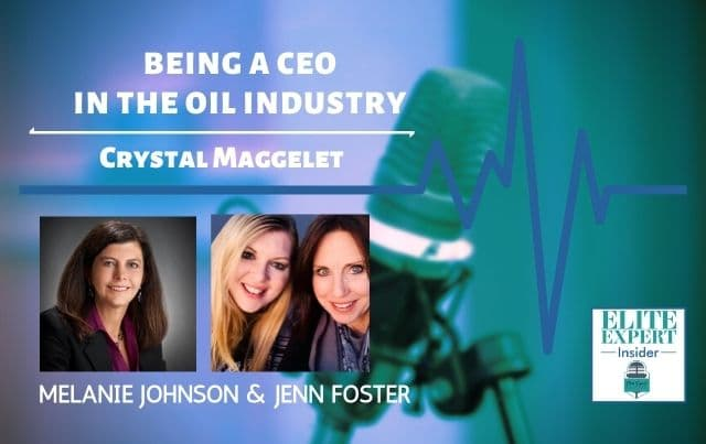 Being a CEO in the Oil Industry with Crystal Maggelet